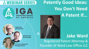 <h3><strong>Patently Good Ideas: You Don't Need A Patent If… with Patent Attorney Jake Ward</strong></h3>